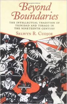Beyond Boundaries: The Intellectual tradition of Trinidad and Tobago in the Nineteenth Century Paperback by Selwyn R. Cudjoe