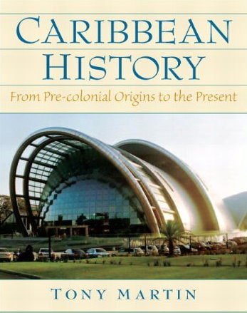 Caribbean History: From Pre-Colonial Origins to the Present By Tony Martin
