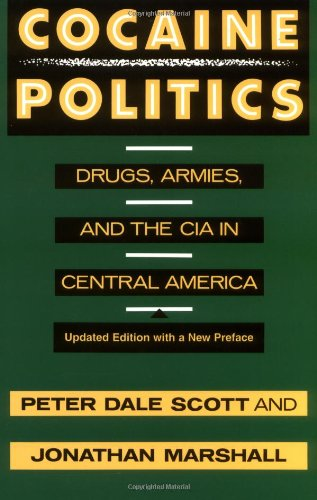 Cocaine Politics: Drugs, Armies, and the CIA in Central America, Updated Edition by Peter Dale Scott and Jonathan Marshall